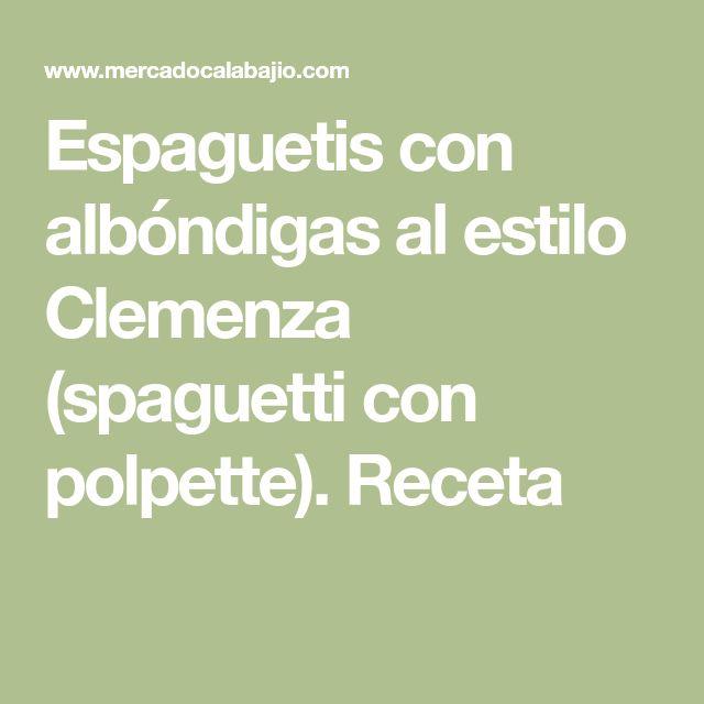 Espaguetis con albóndigas al estilo Clemenza (spaguetti con polpette). Receta