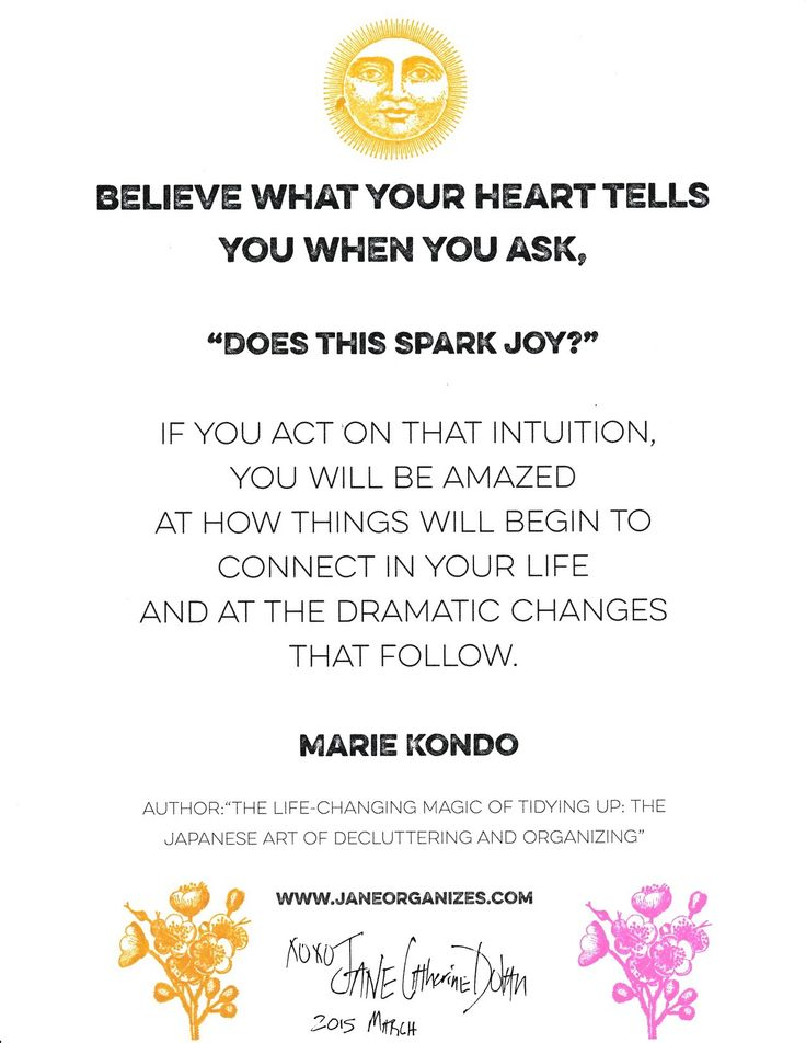 """Believe What Your Heart Tells You When You Ask, """"Does This Spark Joy?"""" Marie Kondo, """"The Life-Changing Magic of Tidying Up: The Japanese Art of Decluttering and Organizing"""""""