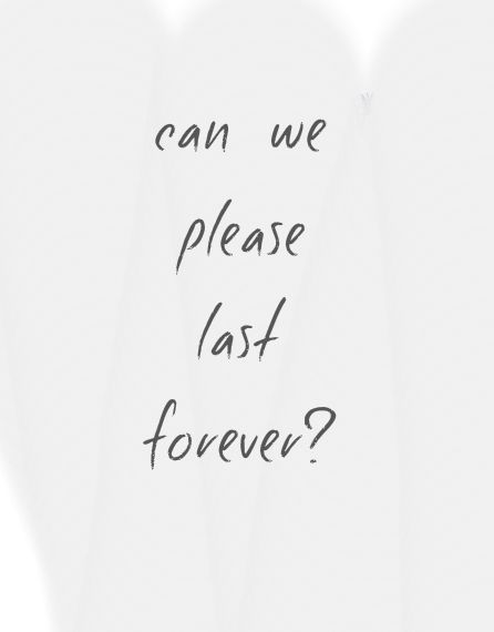Can we please last forever?