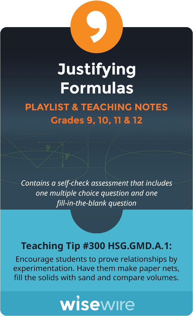 In this playlist, students explore standard HSG.GMD.A.1. Students will practice giving an informal argument for the formulas for the circumference and area of a circle and volume of a cylinder, pyramid, and cone. Students also have the option to view instructional videos and complete practice quizzes or activities. @WisewireEd