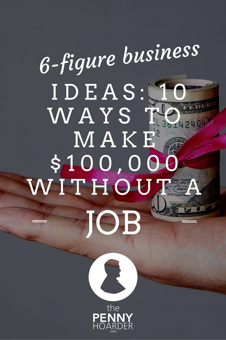 How can you make $100,000 within a year or two without a job? - The Penny Hoarder http://www.thepennyhoarder.com/profitable-business-ideas-make-100000/