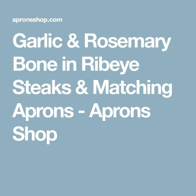 Garlic & Rosemary Bone in Ribeye Steaks & Matching Aprons - Aprons Shop