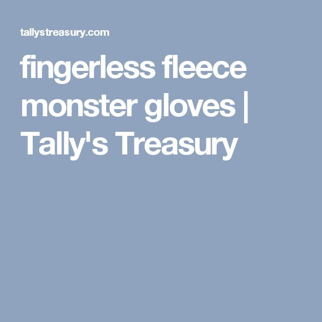fingerless fleece monster gloves | Tally's Treasury