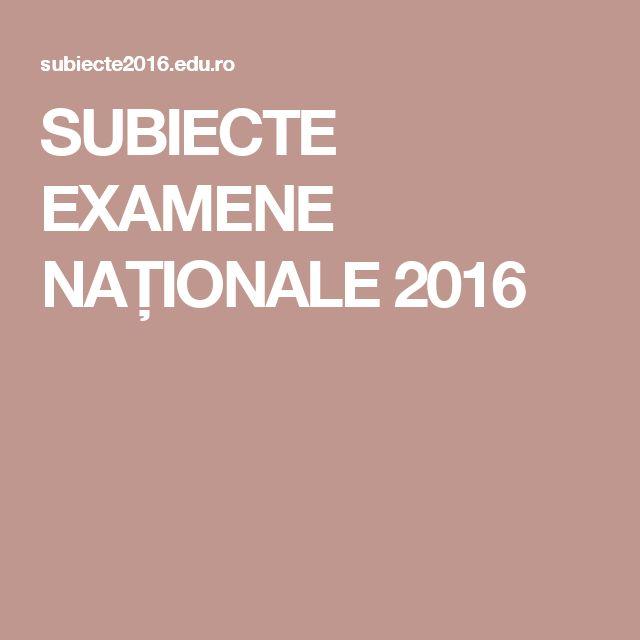 SUBIECTE EXAMENE NAŢIONALE 2016