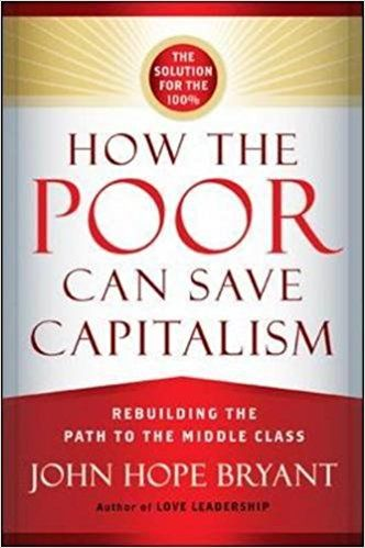 How the Poor Can Save Capitalism: Rebuilding the Path to the Middle Class: John Hope Bryant: 9781626560321: AmazonSmile: Books