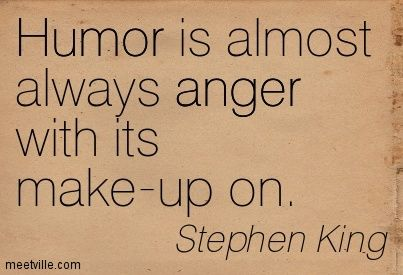quotes from the stand by stephen king | Stephen King: Humor is almost always anger with its make-up on. anger ...