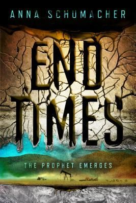 End Times by Anna Schumacher | BK#1 |  Publication Date: May 20, 2014 | #YA #Thriller / Genesis Story, End of Days, Plague, Rapture