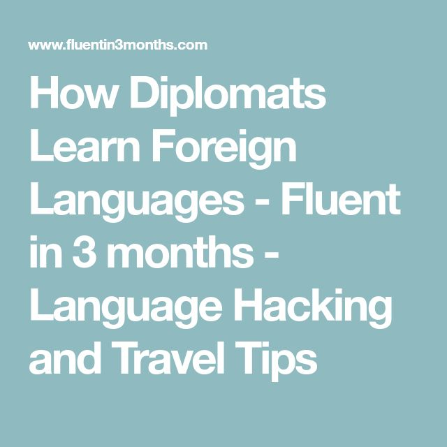 How Diplomats Learn Foreign Languages - Fluent in 3 months - Language Hacking and Travel Tips