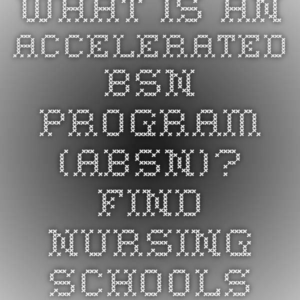 What is an Accelerated BSN Program (ABSN)? - Find Nursing Schools