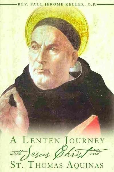 A Lenten Journey With Jesus Christ and St. Thomas Aquinas: Daily Gospel Readings With Selections from the Writing...