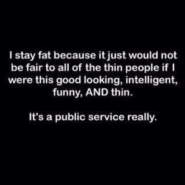 You're welcome.Public Service, Laugh, Quotes, Stay Fat, So True, Funny Stuff, Things, True Stories, Giggles
