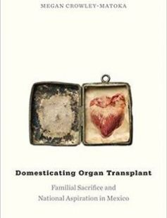 Domesticating Organ Transplant: Familial Sacrifice and National Aspiration in Mexico free download by Megan Crowley-Matoka ISBN: 9780822360520 with BooksBob. Fast and free eBooks download.  The post Domesticating Organ Transplant: Familial Sacrifice and National Aspiration in Mexico Free Download appeared first on Booksbob.com.