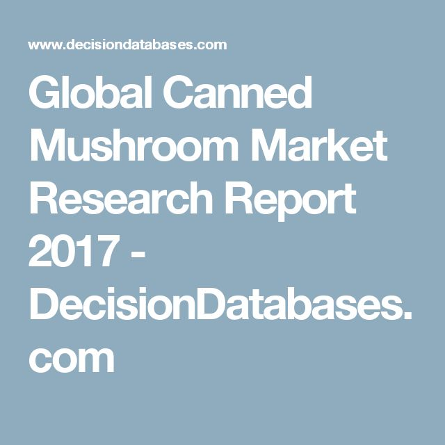 Global Canned Mushroom Market Research Report 2017 - DecisionDatabases.com