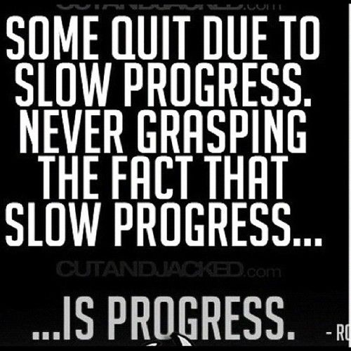yes!!!!: Quotes, Weight Loss, Slow Progress, Fitness Inspiration, Healthy, Fitness Motivation, Weightloss, Workout, Slowprogress