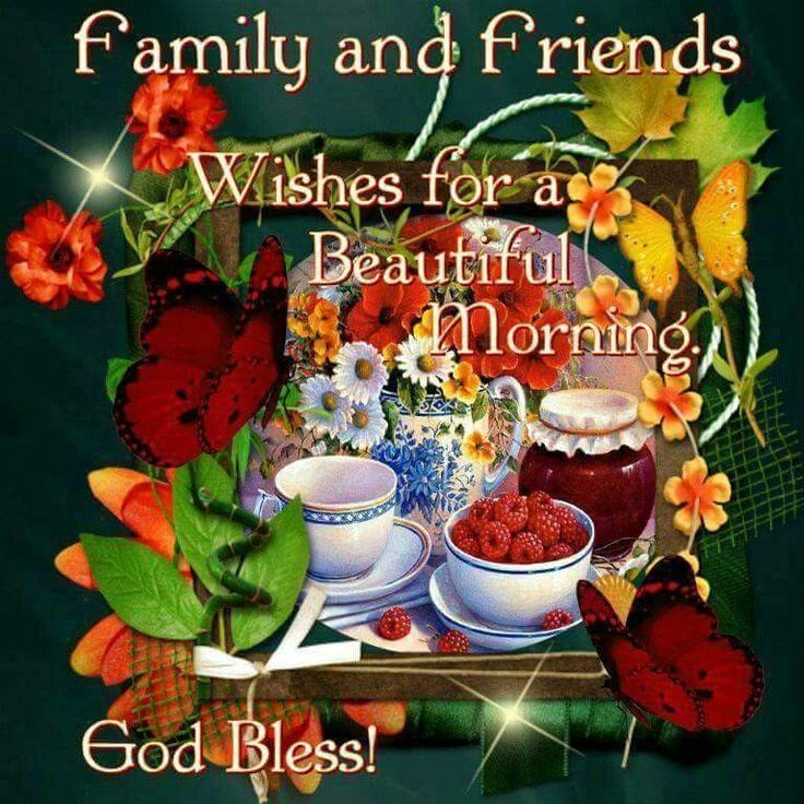 Family And Friends, Wishes For A Beautiful Morning morning good morning morning quotes good morning quotes good morning family quotes good morning friend quotes good morning greetings