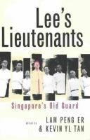 Lee's lieutenants : Singapore's old guard / edited by Lam Peng Er and Kevin Y.L. Tan.