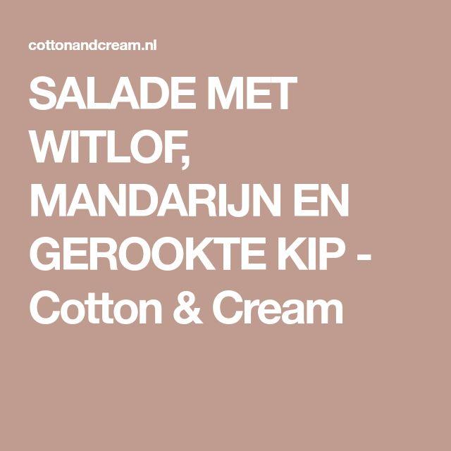 SALADE MET WITLOF, MANDARIJN EN GEROOKTE KIP - Cotton & Cream