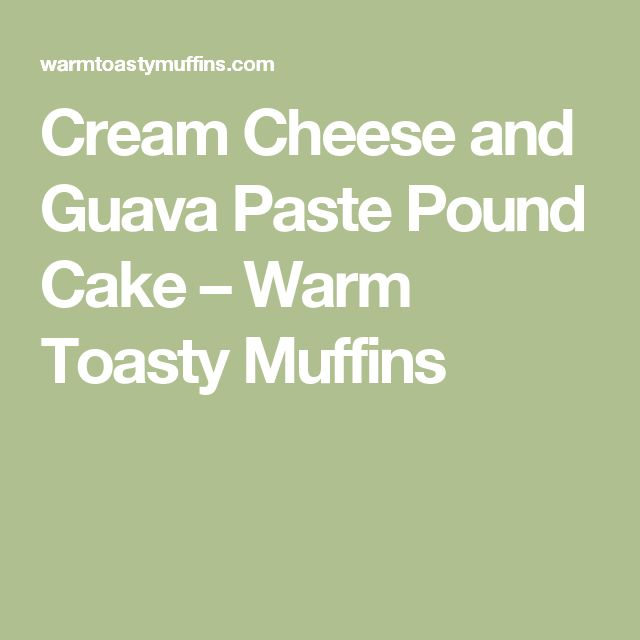 Cream Cheese and Guava Paste Pound Cake – Warm Toasty Muffins