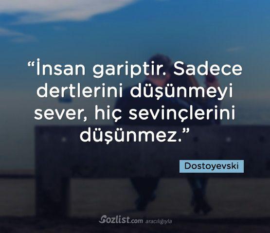 ➰İnsan qəribədir. Yalnız dərdlərini düşünməyi sevər, heç sevinclərini düşünməz. #Dostoyevski