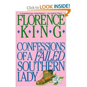 Confessions of a Failed Southern Lady: Worth Reading, Fails Southern, Books By Southern Women, Books Worth, Southern Thang, King Confessions, Southern Books, Southern Lady, Florence King