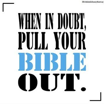 When in doubt, pull your Bible out! <3