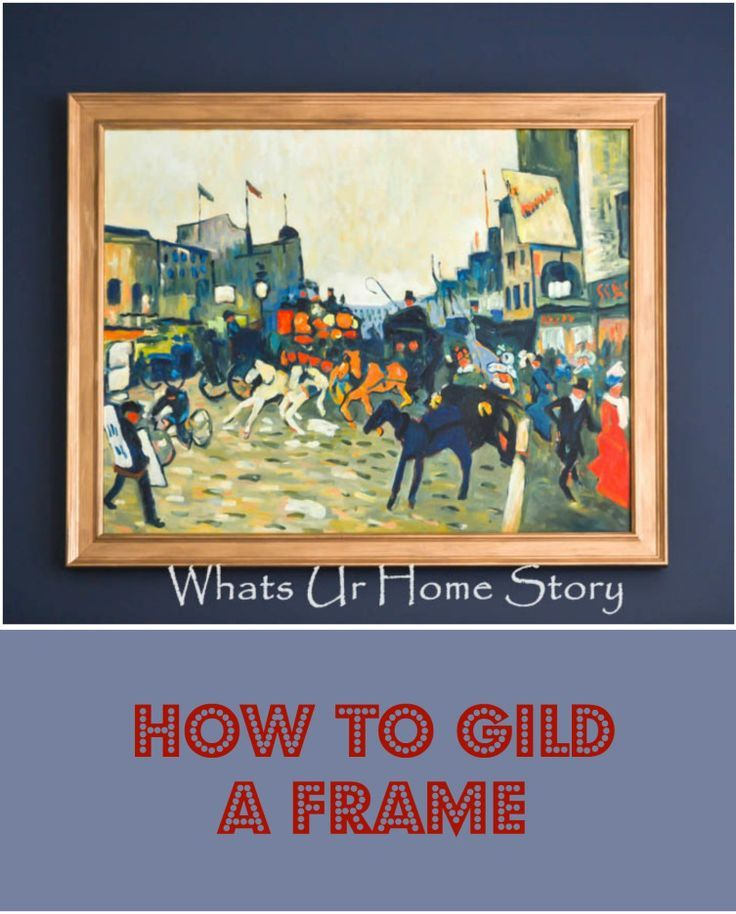 How to Gild a Picture Frame - Whats Ur Home Story