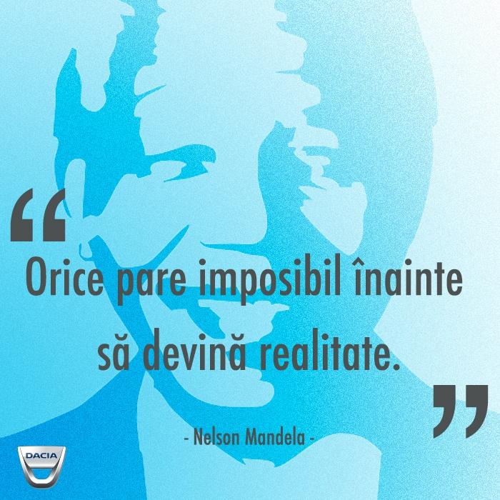 Orice pare imposibil înainte să devină realitate.