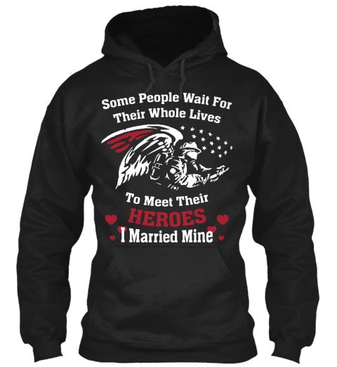 Some People Wait For Their Whole Lives To Meet Their Hero, I Married Mine Hoodie. Firefighter Hoodies.
