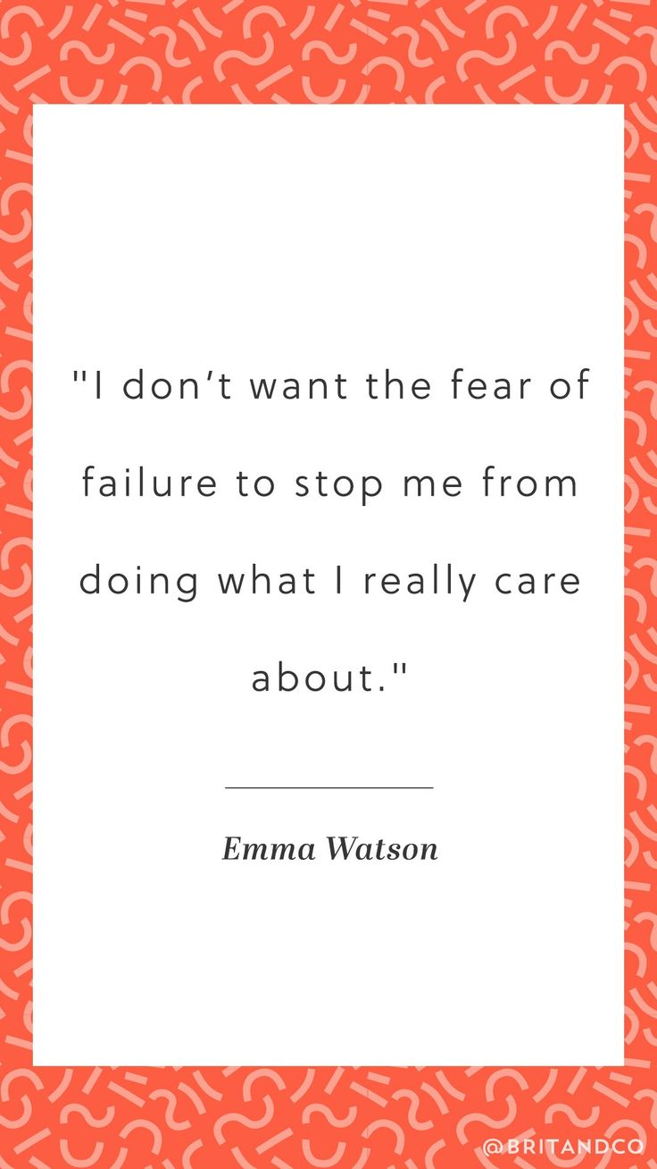 """I don't want the fear of failure to stop me from doing what I really care about."" What a great inspirational quote from actress Emma Watson."