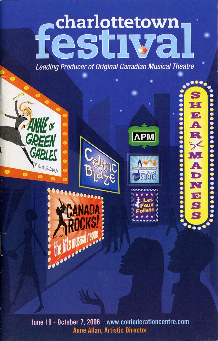 2006:	Anne of Green Gables – The Musical™ -The Musical™, 	Canada Rocks!: The Hits Musical Revue, 	Celtic Blaze, 	Shear Madness, 	Les Feux Follets, 	Confederation Bridge Concert Series.