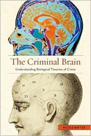The Criminal Brain: Understanding Biological Theories of Crime, (0814776140), Nicole Rafter, Textbooks - Barnes & Noble