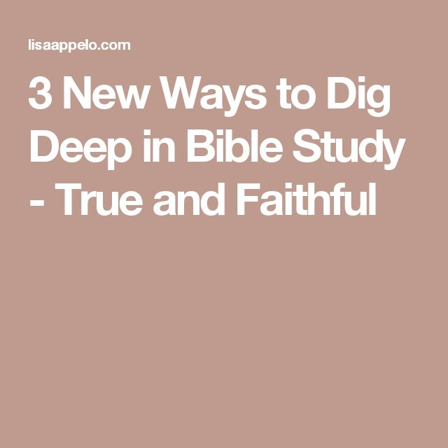3 New Ways to Dig Deep in Bible Study - True and Faithful