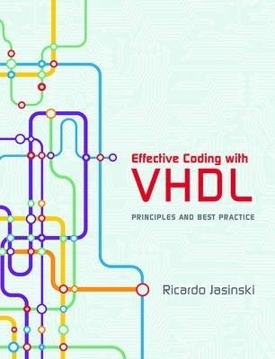 Effective coding with VHDL : principles and best practice / Ricardo Jasinski