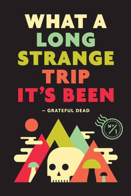 Grateful Dead Long Strange Trip: Trip It S, Deadhead, Dead Head, Strange Trip, Gratefuldead, Long Strange, Quote, Poster, Grateful Dead
