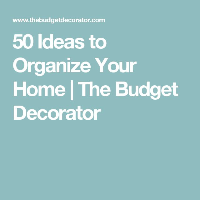 50 Ideas to Organize Your Home | The Budget Decorator