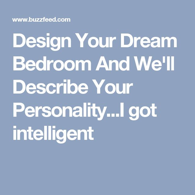 your dream bedroom and we ll describe your personality describe your