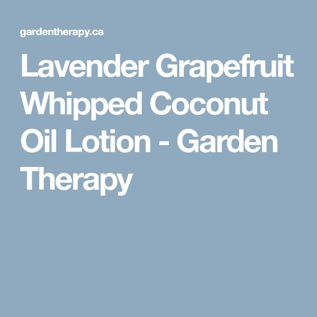 Lavender Grapefruit Whipped Coconut Oil Lotion - Garden Therapy