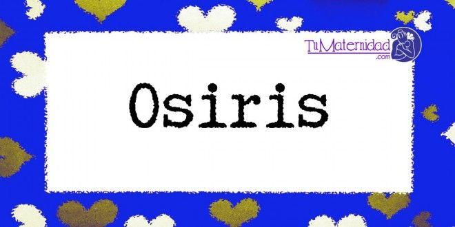 Conoce el significado del nombre Osiris #NombresDeBebes #NombresParaBebes #nombresdebebe - http://www.tumaternidad.com/nombres-de-nino/osiris/