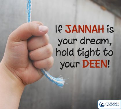 """If Jannah is your dream, hold tight to your deen!"""