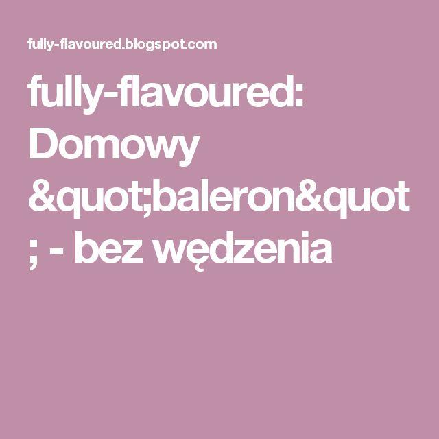 """fully-flavoured:  Domowy """"baleron"""" - bez wędzenia"""