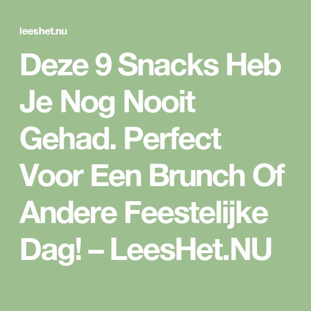 Deze 9 Snacks Heb Je Nog Nooit Gehad. Perfect Voor Een Brunch Of Andere Feestelijke Dag! – LeesHet.NU