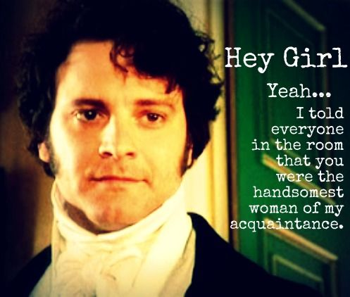 Mr. Darcy knows how to get a lady...
