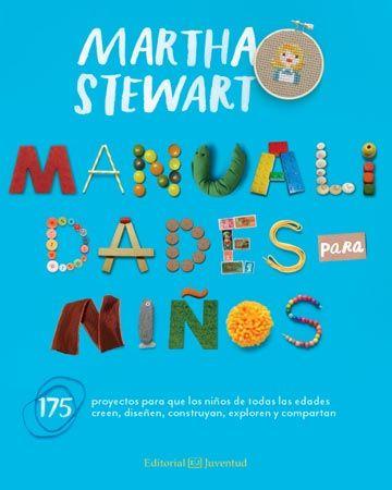 Manualidades para niños: 175 proyectos para que los niños de todas las edades creen, diseñen, construyan, exploren y compartan / Martha Stewart. Juventud, 2014