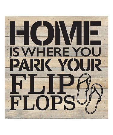 Look at this #zulilyfind! 'Home Is Where You Park Your Flip Flops' Box Sign #zulilyfinds