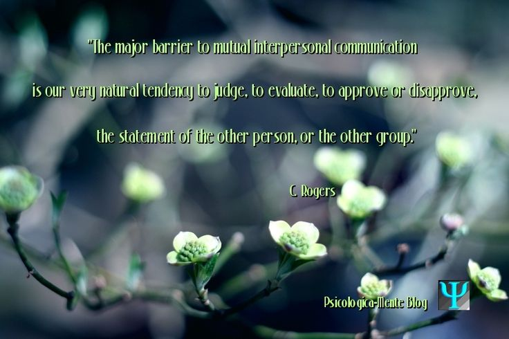 """""""The major barrier to mutual interpersonal communication is our very natural tendency to judge, to evaluate, to approve or disapprove, the statement of the other person, or the other group."""" Carl Rogers #communication #Psychology #quote #CarlRogers"""