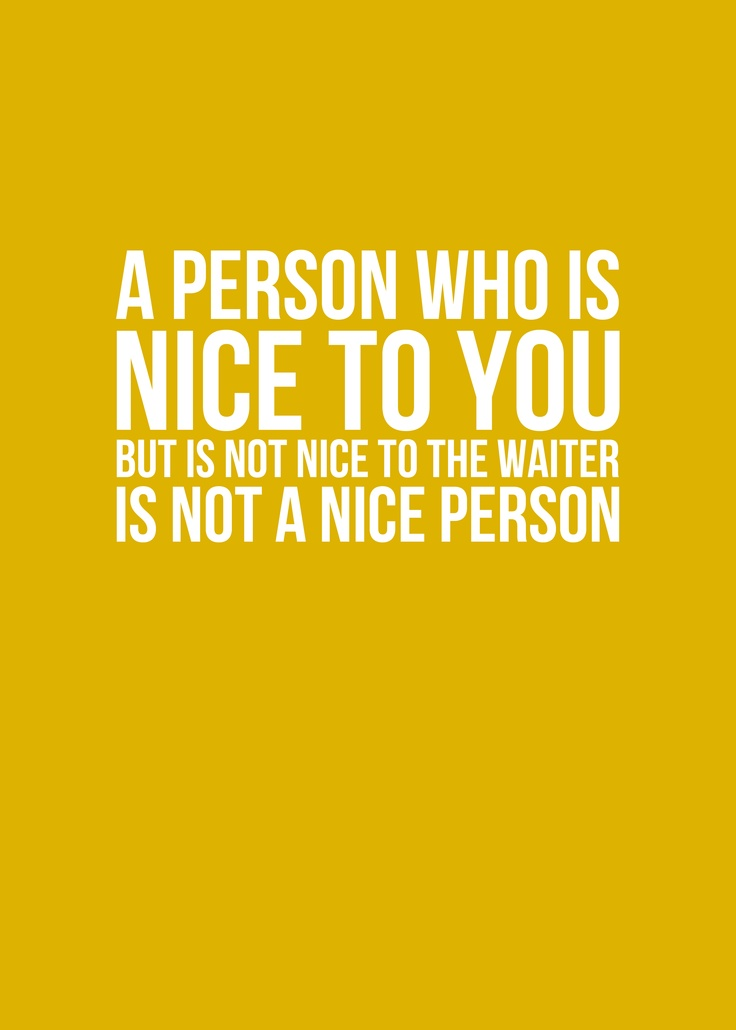 """""""If someone is nice to you but rude to the waiter, they are not a nice person"""", Dave Barry.: A Personal Who Is Nice To You, Server Life Humor Problems, Quotes, Applebe Life, Appleb Life, Nice People, So True, Waitress, Nice Personal"""