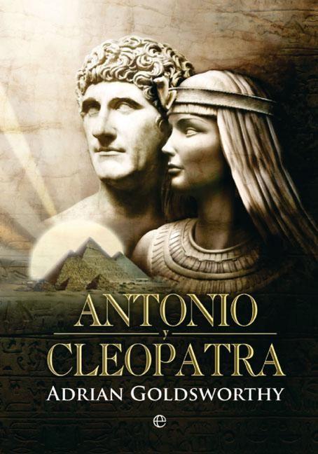 #Literatura / Ensayo ANTONIO Y CLEOPATRA - Adrian Goldsworthy #ElAteneo