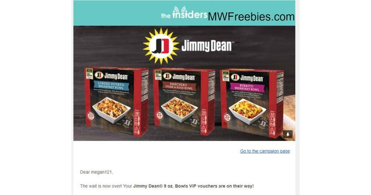 "I Was Chosen! Check Your Email If You Applied! Possible FREE Jimmy Dean Bowls! -    Possible FREE Jimmy Dean Bowls! If You Are A Member Of The Insiders, Check For An Email Titled,"" New Campaign: Jimmy Dean® 9 oz. Bowls"". I Received This Email. This Is What The Email Said….Are you craving a campaign that will keep you satisfied? Well look no further ... - http://www.mwfreebies.com/2018/02/14/possible-free-jimmy-dean-bowls/"