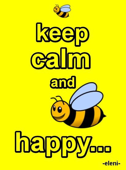KEEP CALM AND BEE HAPPY - created by eleni