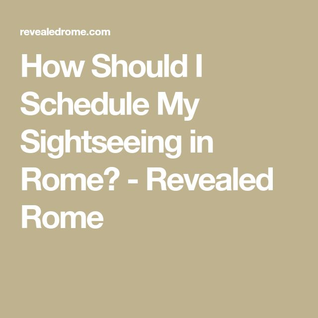 How Should I Schedule My Sightseeing in Rome? - Revealed Rome